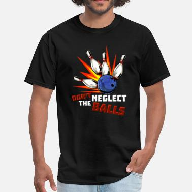 T-ball Don t Neglect the Balls - Men's T-Shirt