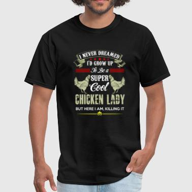 Chick Magnet I Never Dreamed Id Grow Up To Be A Super Cool Chic - Men's T-Shirt