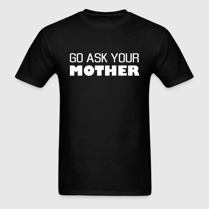Go Ask Your Mother - Men's T-Shirt