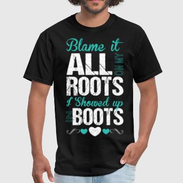Blame It All On My Roots I Showed Up In Boots - Men's T-Shirt
