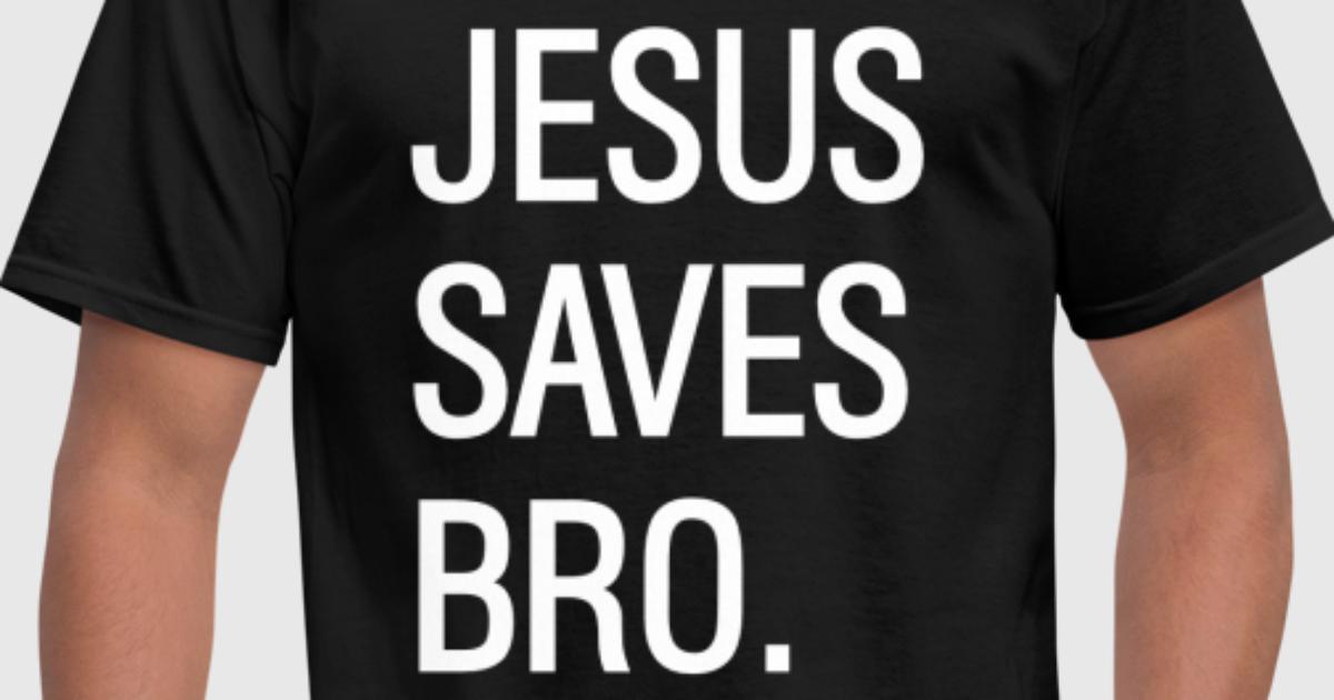 Jesus Saves Bro By Djoness Spreadshirt