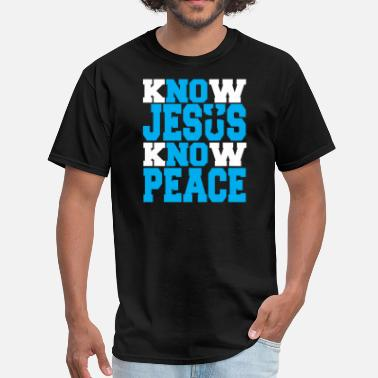 Know Jesus Know Peace No Jesus No Peace KNOW JESUS KNOW PEACE - Men's T-Shirt