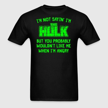 I'm Not Sayin' I'm The Hulk - Men's T-Shirt