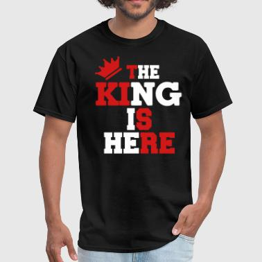 The King Is Here THE KING IS HERE - Men's T-Shirt
