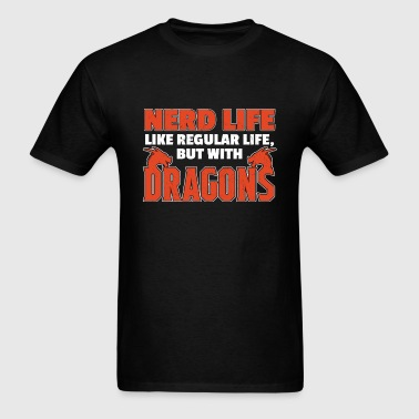 Nerd Life like regular life but with dragons - Men's T-Shirt