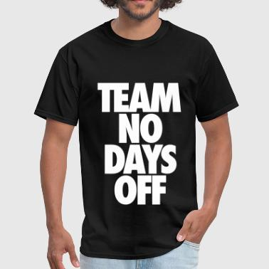 Team No Days Off - Men's T-Shirt