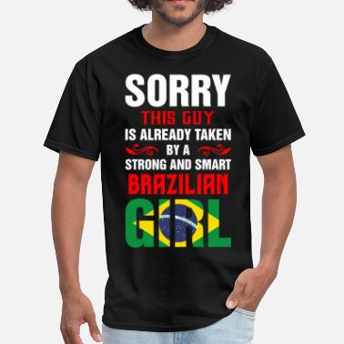 Brazilian Sorry This Guy Is Already Taken By A Strong And Sm - Men's T-Shirt
