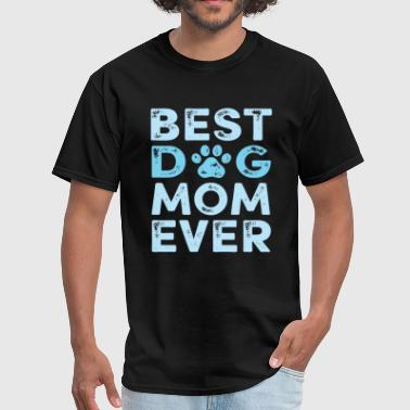 Best Dog Mom Best Dog Mom Ever - Men's T-Shirt