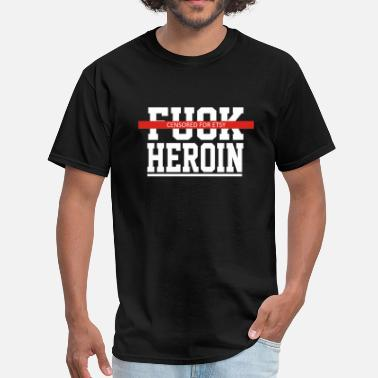 Fuck Heroin Explicit Fuck Heroin - Men's T-Shirt