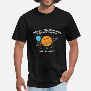 Space Party How Do You Organize A Space Party? - Men's T-Shirt