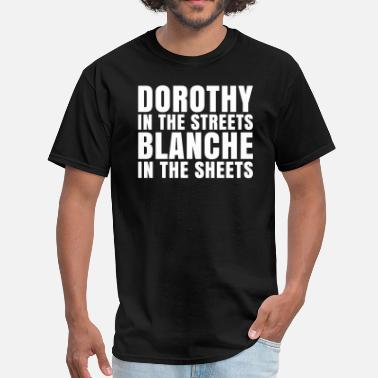 Dorothy Zbornak Dorothy in the Streets Blanche in the Sheets - Men's T-Shirt