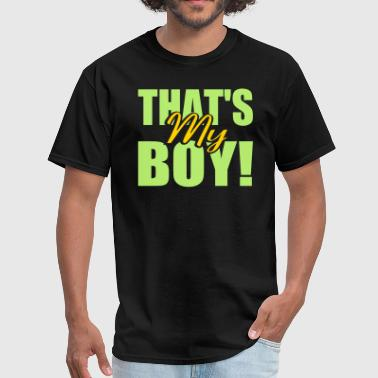 That's My Boy! - Men's T-Shirt