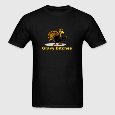 happy thanksgiving turkey day gravy bitches - Men's T-Shirt