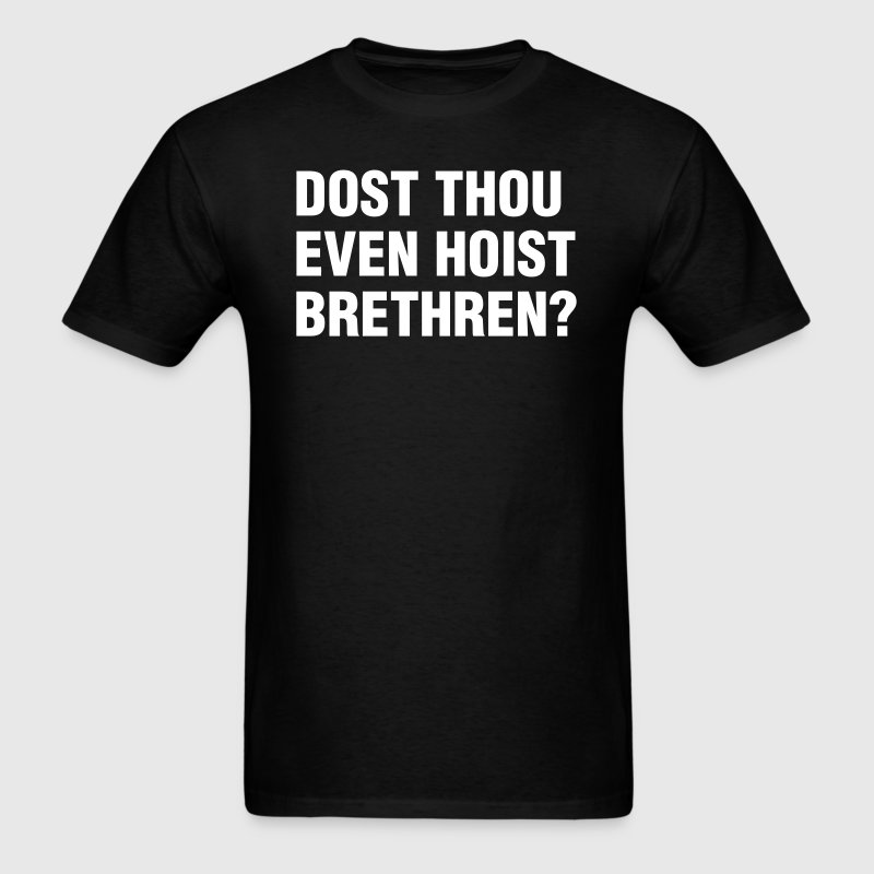 Dost Thou Even Hoist Brethren? - Men's T-Shirt