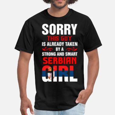Serbian Girl Sorry This Guy Is Already Taken By A Strong And Sm - Men's T-Shirt