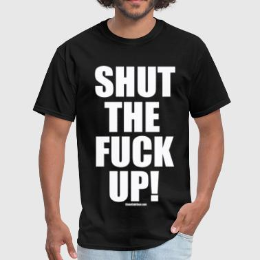 Up shut the fuck up - Men's T-Shirt
