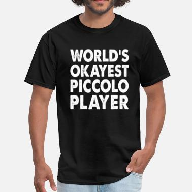 Piccolo Player World's Okayest Piccolo Player - Men's T-Shirt