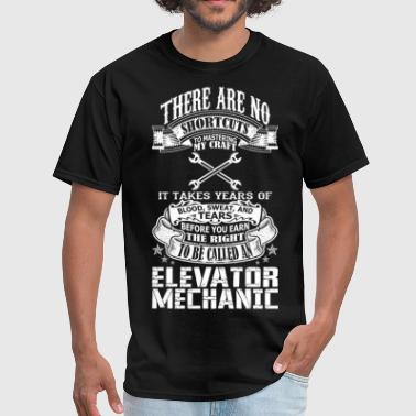 Elevator No Shortcuts To Be Called An Elevator Mechanic - Men's T-Shirt