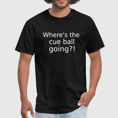 Where's the cue ball going? - Funny Snooker Slogan - Men's T-Shirt