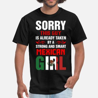 Mexican Girl Sorry This Guy Is Already Taken By A Strong And Sm - Men's T-Shirt
