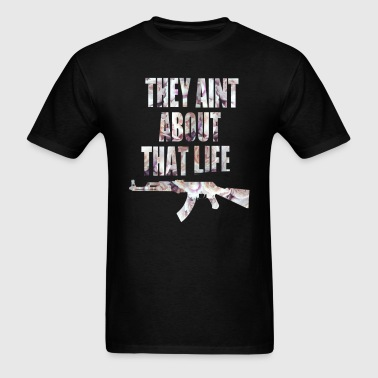 They aint about that life (back) - Men's T-Shirt