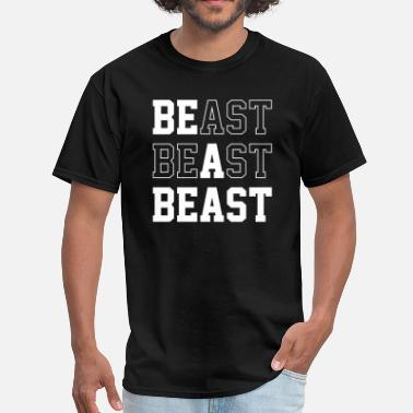 Beasts Quote Be A Beast - Men's T-Shirt