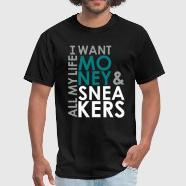 all my life I want money and sneakers - Men's T-Shirt