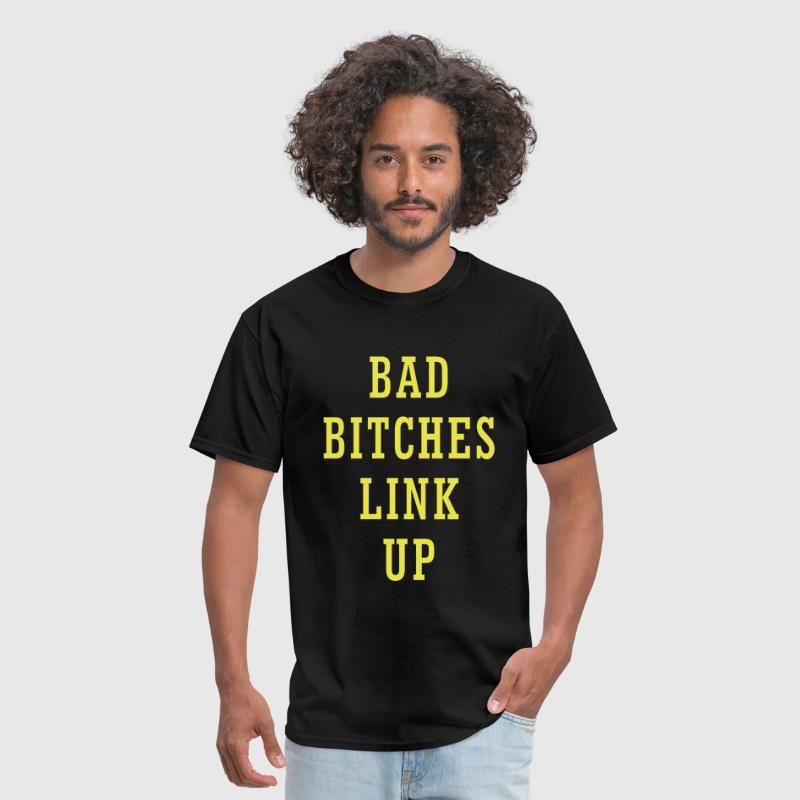 bad_bitches_link_up1 - Men's T-Shirt