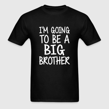 GOING TO BE A BIG BROTHER - Men's T-Shirt