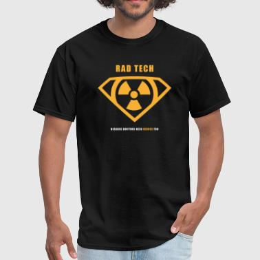 Rad Tech Rad Tech - Because Doctors Need Heroes Too - Men's T-Shirt