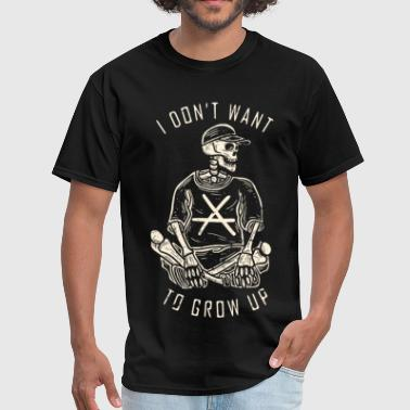 Dont Grow Up I DONT WANT TO GROW UP - Men's T-Shirt