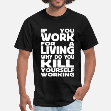 if you work for a living - Men's T-Shirt