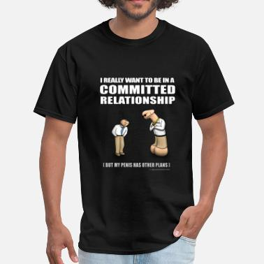 Raunchy Committed Relationship - Men's T-Shirt