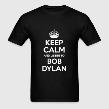 Keep Calm and Listen to Bob Dylan - Men's T-Shirt