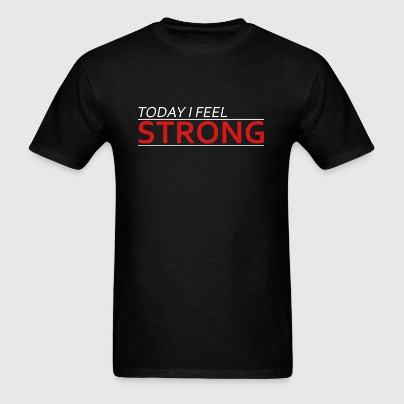 Today I Feel Strong - Men's T-Shirt