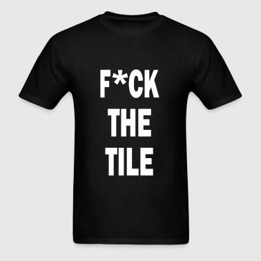 F'CK THE TILE - Men's T-Shirt