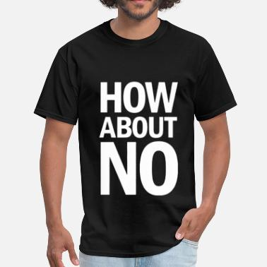 How About No How About No - Men's T-Shirt