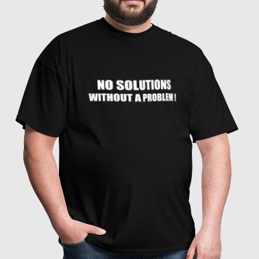 No Solutions Without A Problem! - Men's T-Shirt