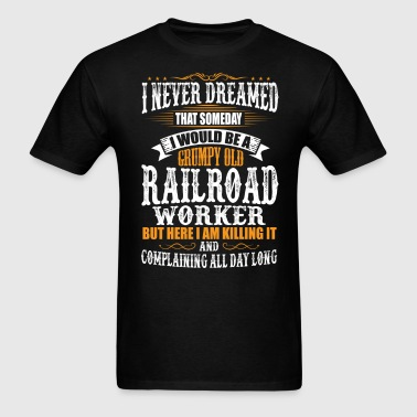 Railroad Worker Grumpy Old T-Shirt - Men's T-Shirt