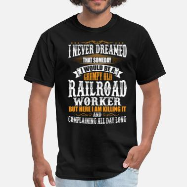 Railroad Railroad Worker Grumpy Old T-Shirt - Men's T-Shirt