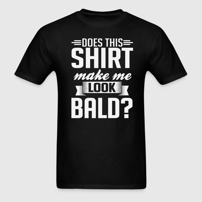 Does This Shirt Make Me Look Bald T-Shirt - Men's T-Shirt