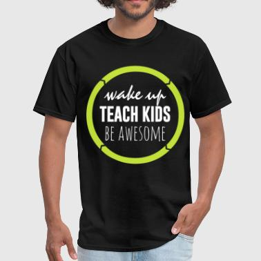 Wake up teach kids be awesome - Men's T-Shirt