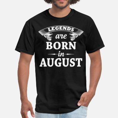 Born In August Legends are Born in August  - Men's T-Shirt
