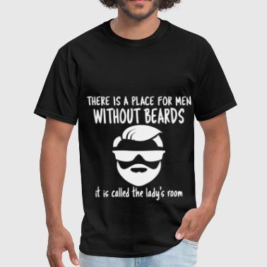 Place For Men Without Beards Called Lady's Room - Men's T-Shirt