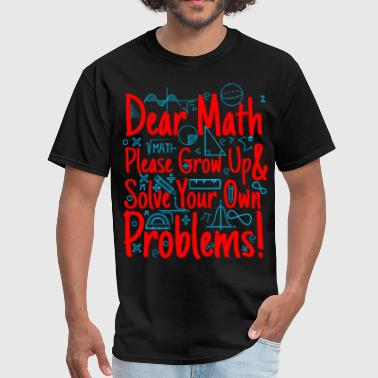 Brainy Quote dear math please grow up & solve your own problem - Men's T-Shirt