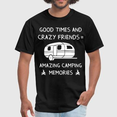 Crazy Sportswear good times and crazy friends amazing camping memor - Men's T-Shirt