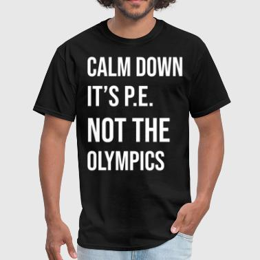 Sexy Soccer Olympic Calm down it s PE Not the Olympics school - Men's T-Shirt