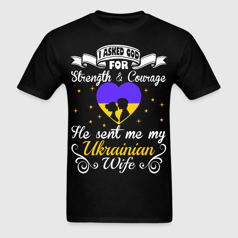 Asked God Strength Courage Sent Ukrainian Wife Tee - Men's T-Shirt