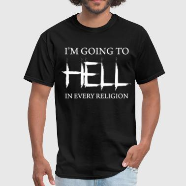 Anti Establishment I m Going To Hell In Every Religion religion athei - Men's T-Shirt