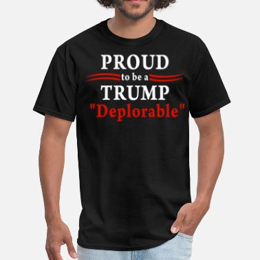 Deplorable And Proud Proud to be a Trump deplorable - Men's T-Shirt